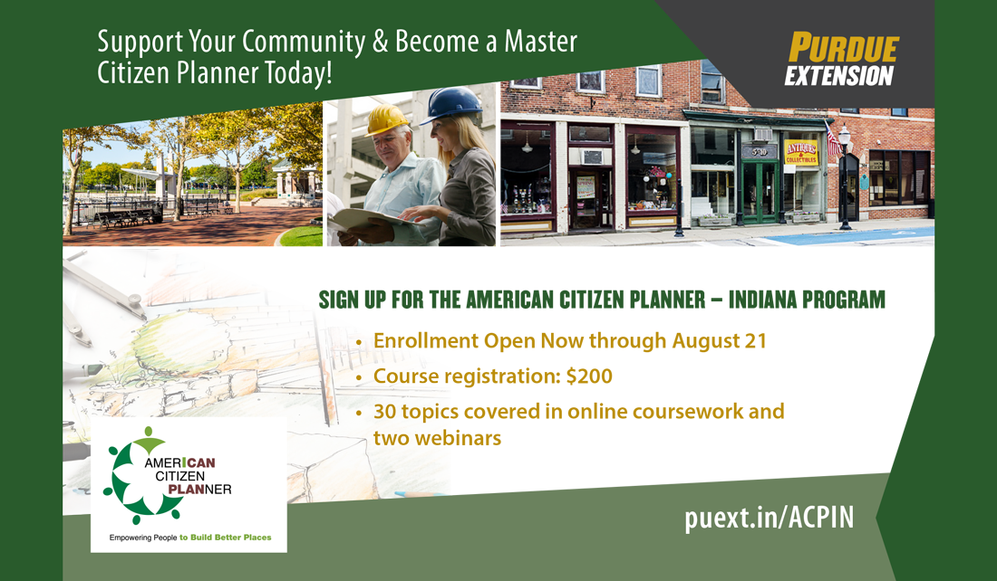 Support your community and become a master citizen planner today! Sign up for the American Citizen Planner - Indiana Program today. Registration open now through August 21. Course registration: $200. 30 topics covered in online coursework and 2 webinars. More info: puext.in/ACPIN